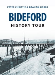 Bideford History Tour ebook by Peter Christie|Graham Hobbs