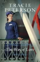 The Way of Love (Willamette Brides Book #2) ebook by Tracie Peterson