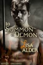 To Summon A Demon - Erotic Paranormal Novella ebook by Lisa Alder