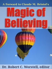 Claude M. Bristol's Magic Of Believing - The Science of Setting Your Goal And Then Reaching It ebook by Dr. Robert C. Worstell,Claude M. Bristol