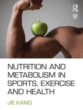 Nutrition and Metabolism in Sports, Exercise and Health ebook by Jie Kang