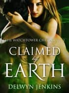 Claimed by Earth: The Watchtower Chronicles 2 ebook by Delwyn Jenkins