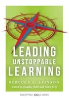 Leading Unstoppable Learning ebook by Rebecca L. Stinson