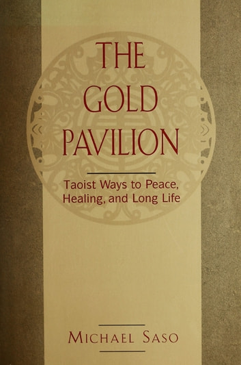 Gold Pavilion - Taoist Ways to Peace, Healing and Long Life ebook by Michael Saso