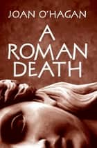 A Roman Death ebook by Joan B O'Hagan, Steven Saylor