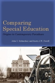 Comparing Special Education - Origins to Contemporary Paradoxes ebook by John Richardson,Justin Powell