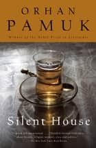 Silent House ebook by Orhan Pamuk,Robert Finn