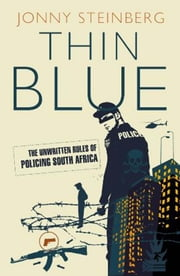 Thin Blue - The Unwritten Rules Of Policing South Africa ebook by Jonny Steinberg