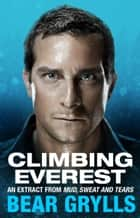 Climbing Everest - An extract from the bestselling Mud, Sweat and Tears ebook by Bear Grylls
