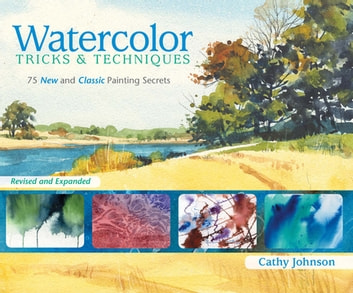 Watercolor Tricks & Techniques - 75 New and Classic Painting Secrets ebook by Cathy Johnson