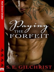 Paying the Forfeit: Hot Down Under ebook by S E Gilchrist,S. E. Gilchrist