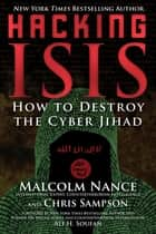 Hacking ISIS - How to Destroy the Cyber Jihad ebook by Malcolm Nance, Christopher Sampson