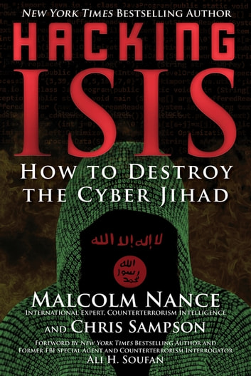 Hacking ISIS - How to Destroy the Cyber Jihad ebook by Malcolm Nance,Christopher Sampson