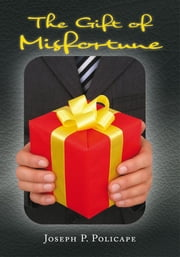 The Gift of Misfortune ebook by Joseph P. Policape