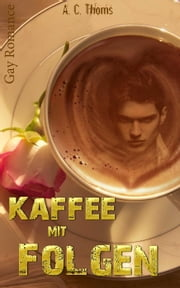 Kaffee mit Folgen (Gay Romance) ebook by A. C. Thoms