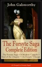 The Forsyte Saga Complete Edition: The Forsyte Saga + A Modern Comedy + End of the Chapter + On Forsyte 'Change (A Prequel to Forsyte Saga) - Complete Nine Novels ebook by John Galsworthy
