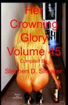 Her Crowning Glory Volume 045 ebook by Stephen Shearer
