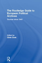 The Routledge Guide to European Political Archives - Sources since 1945 ebook by Chris Cook