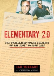 Elementary 2.0: The Unreleased Police Evidence On The Scott Watson Case ebook by Ian Wishart