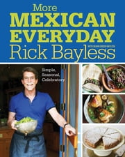 More Mexican Everyday: Simple, Seasonal, Celebratory ebook by Rick Bayless,Deann Groen Bayless,David Tamarkin
