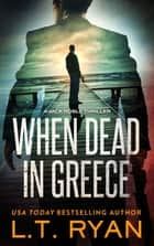 When Dead in Greece (Jack Noble #5) ebook by L.T. Ryan