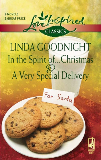 In the Spirit of...Christmas and A Very Special Delivery: In the Spirit of...Christmas / A Very Special Delivery (Mills & Boon Love Inspired) ebook by Linda Goodnight