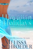 Hawaiian Holidays ebook by Melissa Schroeder