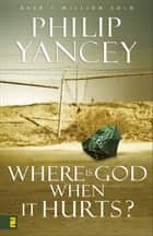 Where Is God When It Hurts? ebook by Philip Yancey