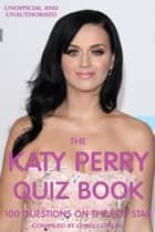 The Katy Perry Quiz Book ebook by Chris Cowlin