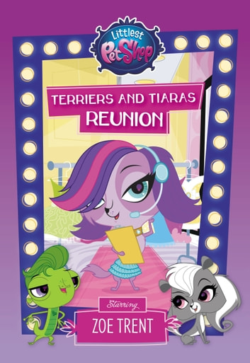 Littlest Pet Shop: Terriers and Tiaras Reunion - Starring Zoe Trent ebook by Ellie O'Ryan