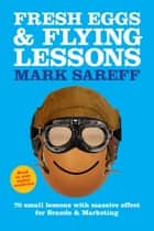 Fresh Eggs & Flying Lessons ebook by Mark Sareff