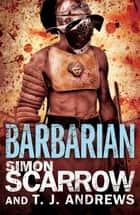 Arena: Barbarian (Part One of the Roman Arena Series) ebook by Simon Scarrow,T. J. Andrews