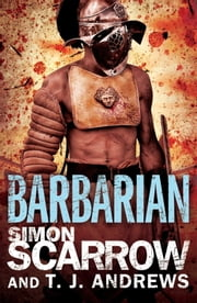 Arena: Barbarian (Part One of the Roman Arena Series) ebook by Simon Scarrow, T. J. Andrews