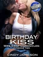 Bithday Kiss (A Wife Swap Erotica Story) ebook by Cindy Jameson