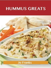 Hummus Greats: Delicious Hummus Recipes, The Top 40 Hummus Recipes ebook by Jo Franks
