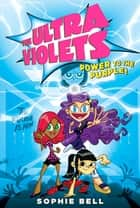 The Ultra Violets #2 - Power to the Purple! ebook by Sophie Bell