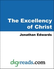 The Excellency of Christ ebook by Edwards, Jonathan