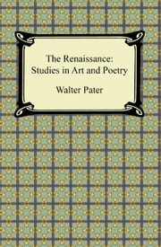 The Renaissance: Studies in Art and Poetry ebook by Walter Pater