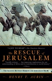 Rescue of Jerusalem - The Alliance between Hebrews and Africans in 701 B.C. ebook by Henry T. Aubin