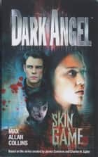 Dark Angel: Skin Game - A Novel ebook by Max Allan Collins