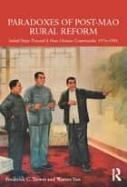 Paradoxes of Post-Mao Rural Reform ebook by Frederick C. Teiwes,Warren Sun