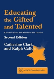 Educating the Gifted and Talented, Second Edition - Resource Issues and Processes for Teachers ebook by Catherine Clark,Ralph Callow