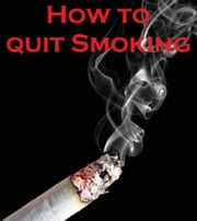 How to Quit Smoking ebook by Ultimatepress Publishing