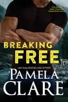 Breaking Free - A Colorado High Country Crossover Novel ebook by Pamela Clare