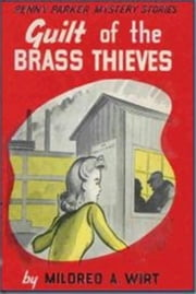 Guilt of the Brass Thieves ebook by Mildred A. Wirt