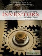The 100 Most Influential Inventors of All Time ebook by
