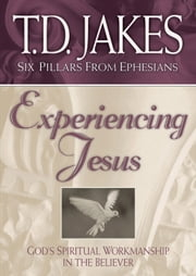 Experiencing Jesus (Six Pillars From Ephesians Book #2) - God's Spiritual Workmanship in the Believer ebook by T. D. Jakes