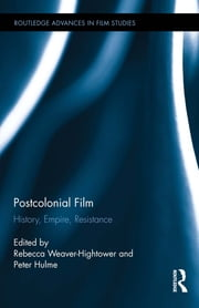 Postcolonial Film - History, Empire, Resistance ebook by Rebecca Weaver-Hightower,Peter Hulme