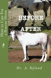 How to Care for a Rescue Horse (Horses / equestrian / riding) ebook by Dr A. Nyland