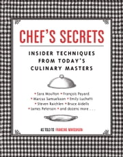Chef's Secrets - Insider Techniques from Today's Culinary Masters ebook by Francine Maroukian,Harry Bates